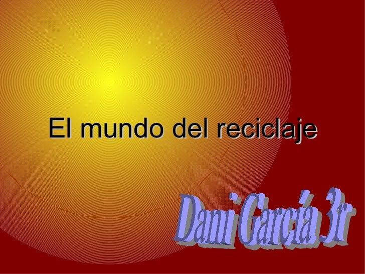 El mundo del reciclaje Dani García 3r