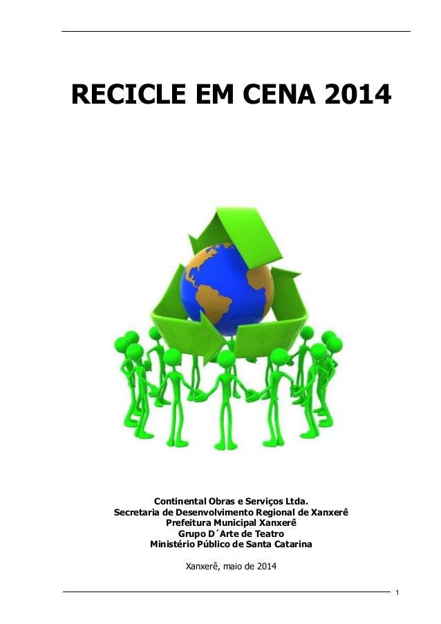 1 RECICLE EM CENA 2014 Continental Obras e Serviços Ltda. Secretaria de Desenvolvimento Regional de Xanxerê Prefeitura Mun...