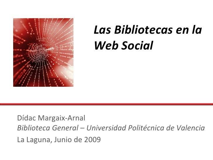 Las Bibliotecas en la                       Web Social     Dídac Margaix-Arnal Biblioteca General – Universidad Politécnic...