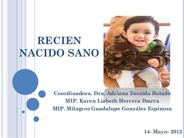 RECIENNACIDO SANO    Coordinadora. Dra. Adriana Zoraida Bolado        MIP. Karen Lizbeth Herrera Ibarra    MIP. Milagros G...