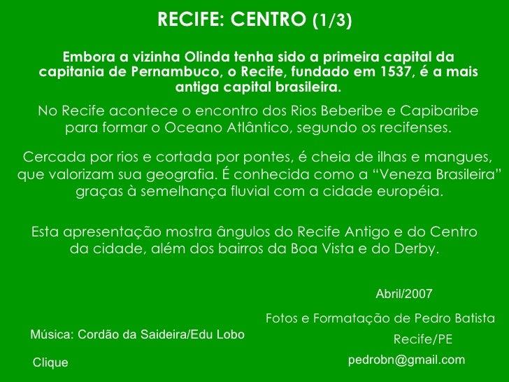 RECIFE: CENTRO (1/3)      Embora a vizinha Olinda tenha sido a primeira capital da   capitania de Pernambuco, o Recife, fu...