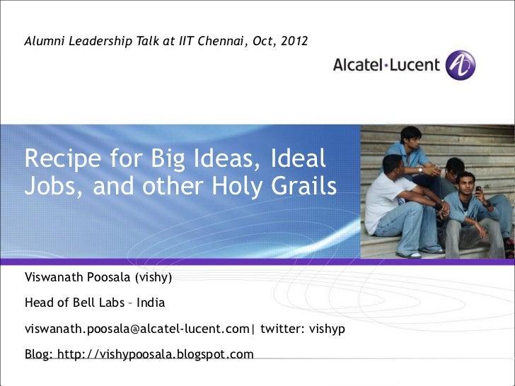 Alumni Leadership Talk at IIT Chennai, Oct, 2012Recipe for Big Ideas, IdealJobs, and other Holy GrailsViswanath Poosala (v...