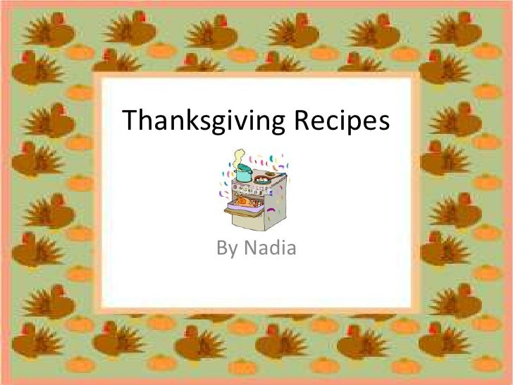 Thanksgiving Recipes<br />By Nadia <br />