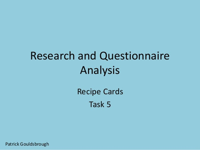 Research and Questionnaire Analysis Recipe Cards Task 5 Patrick Gouldsbrough