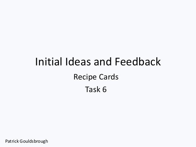 Initial Ideas and Feedback Recipe Cards Task 6 Patrick Gouldsbrough