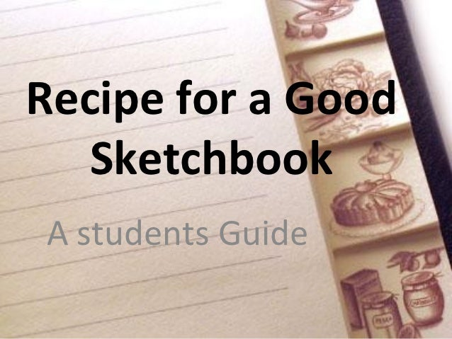 Recipe for a Good   SketchbookA students Guide