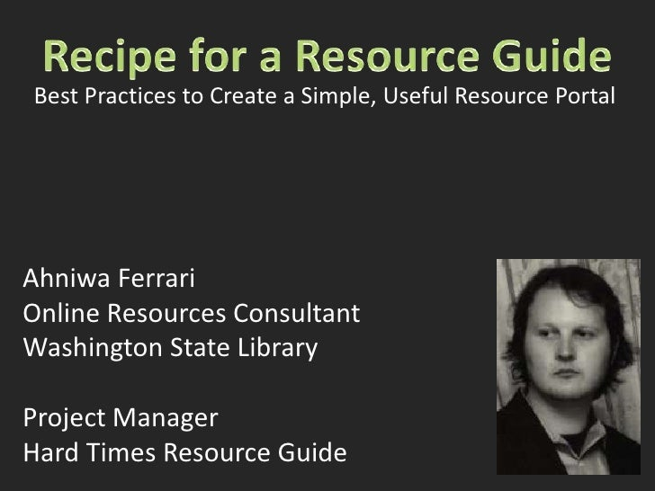 Recipe for a Resource Guide<br />Best Practices to Create a Simple, Useful Resource Portal<br />Ahniwa Ferrari<br />Online...