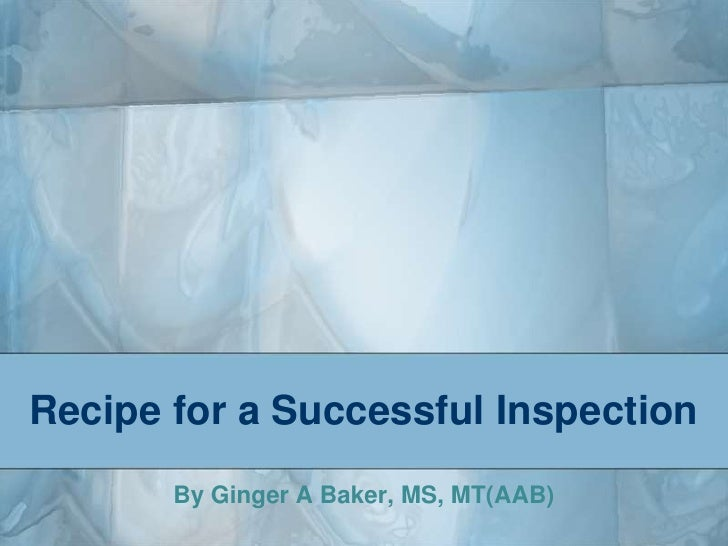 Recipe for a Successful Inspection<br />By Ginger A Baker, MS, MT(AAB)<br />