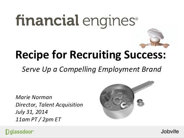 Recipe for Recruiting Success: Serve Up a Compelling Employment Brand Marie Norman Director, Talent Acquisition July 31, 2...