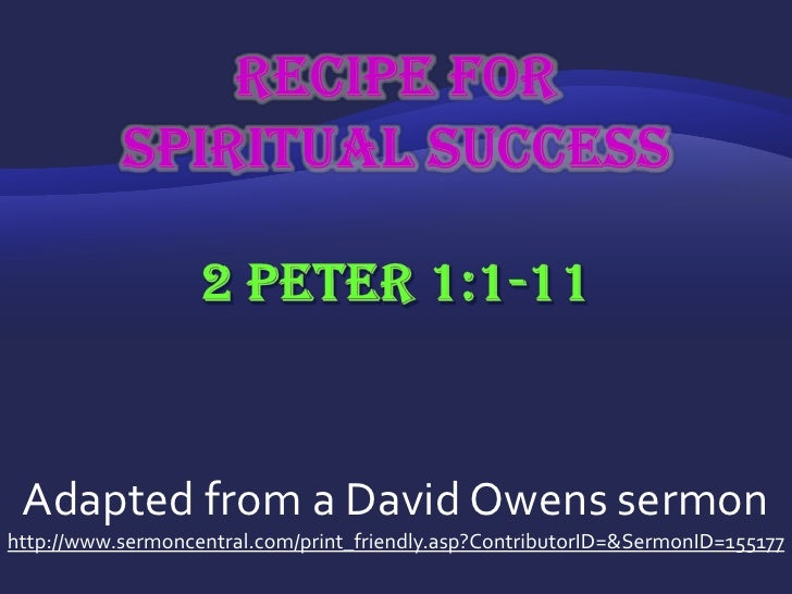 Recipe for Spiritual Success2 Peter 1:1-11<br />Adapted from a David Owens sermon<br />http://www.sermoncentral.com/print_...