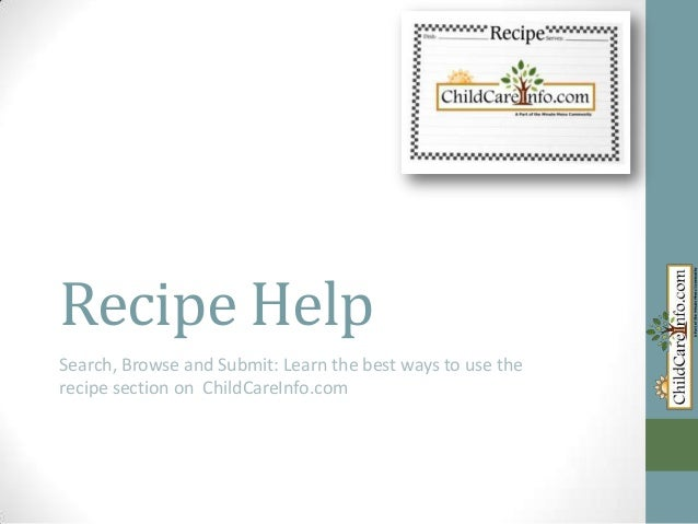 Recipe HelpSearch, Browse and Submit: Learn the best ways to use therecipe section on ChildCareInfo.com