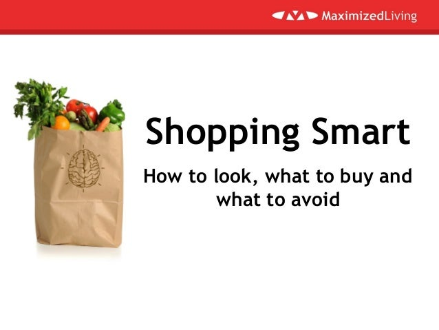 Shopping Smart How to look, what to buy and what to avoid