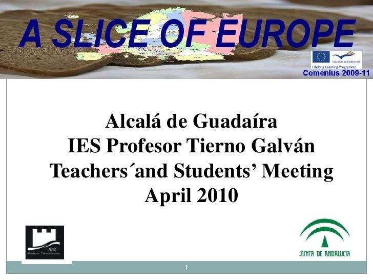 Alcalá de Guadaíra<br />IES Profesor Tierno Galván<br />Teachers´andStudents' Meeting<br />April 2010<br />1<br />