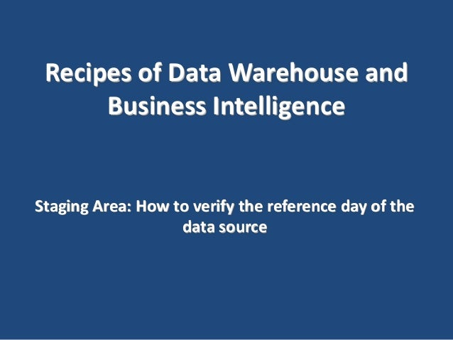 Data Warehouse and Business Intelligence - Recipe 4 - Staging area - how to verify the reference day