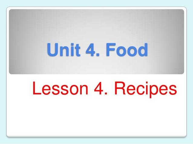 Unit 4. FoodLesson 4. Recipes