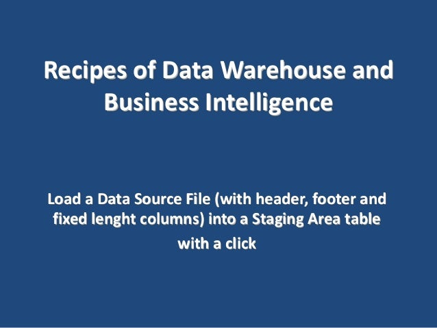 Recipes of Data Warehouse and Business Intelligence  Load a Data Source File (with header, footer and fixed lenght columns...