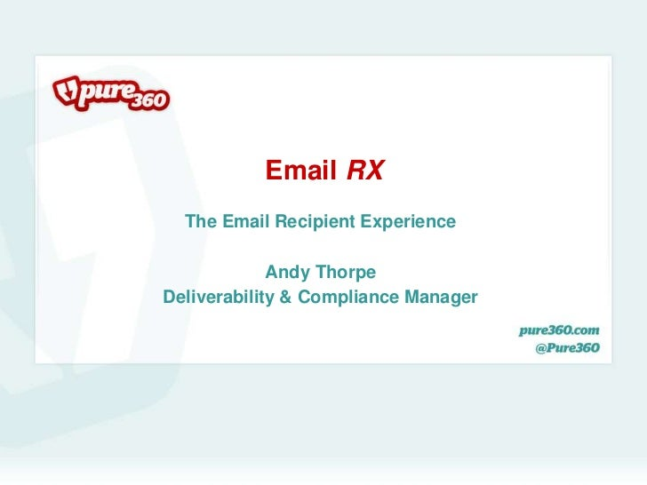 Email RX  The Email Recipient Experience             Andy ThorpeDeliverability & Compliance Manager