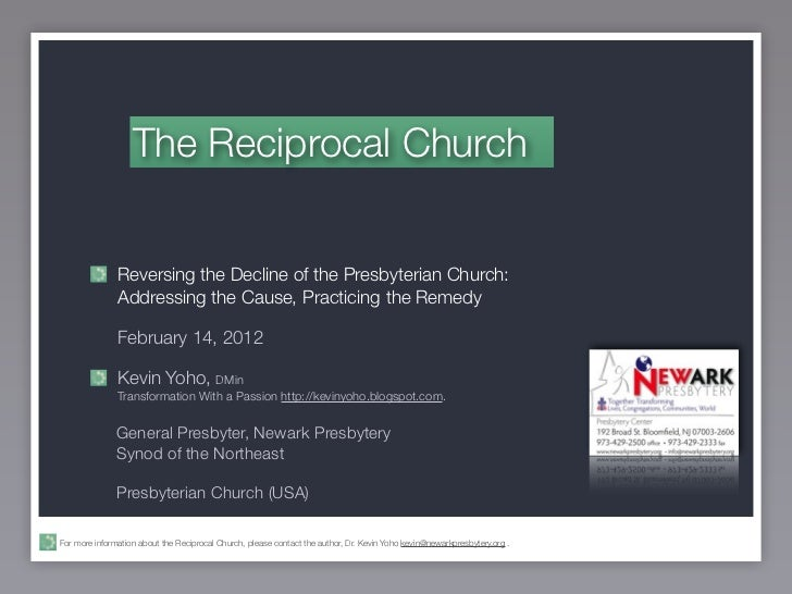 The Reciprocal Church               Reversing the Decline of the Presbyterian Church:               Addressing the Cause, ...