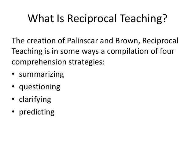 What Is Reciprocal Teaching?The creation of Palinscar and Brown, ReciprocalTeaching is in some ways a compilation of fourc...