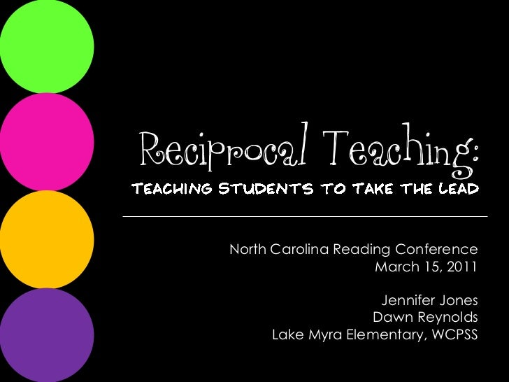 Reciprocal Teaching:<br />Teaching Students to Take the Lead<br />North Carolina Reading Conference<br />March 15, 2011<br...