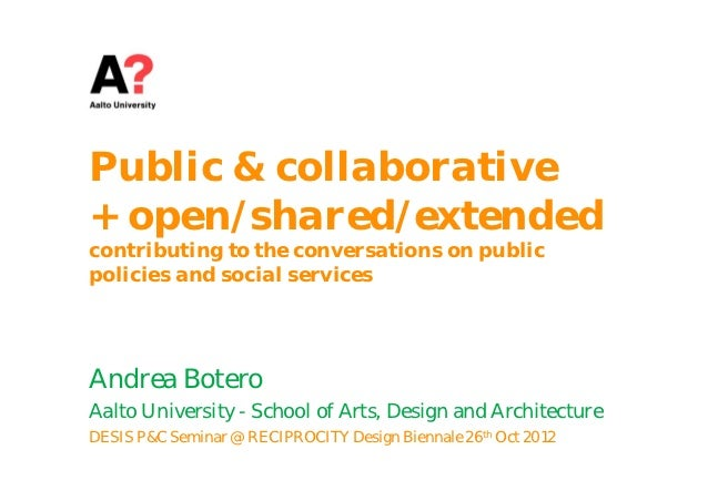 Public & collaborative+ open/shared/extendedcontributing to the conversations on publicpolicies and social servicesAndrea ...