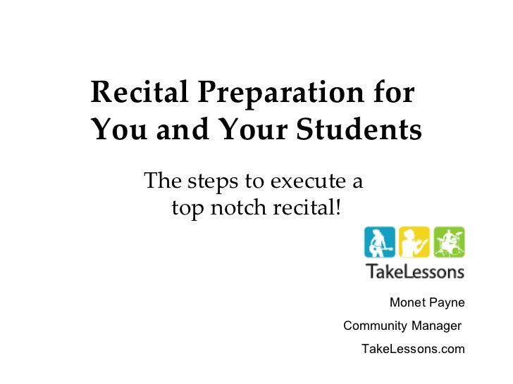 Recital Preparation for  You and Your Students The steps to execute a  top notch recital! Monet Payne Community Manager  T...