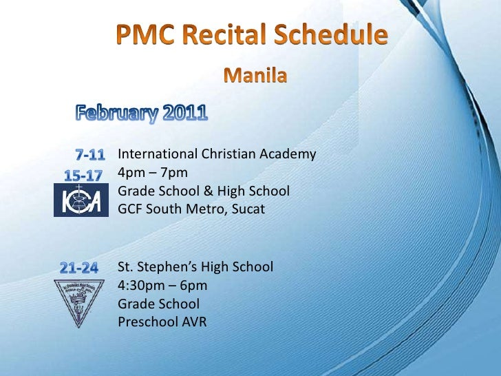 PMC Recital Schedule<br />Manila<br />February 2011<br />7-11<br />International Christian Academy<br />4pm – 7pm<br />Gra...