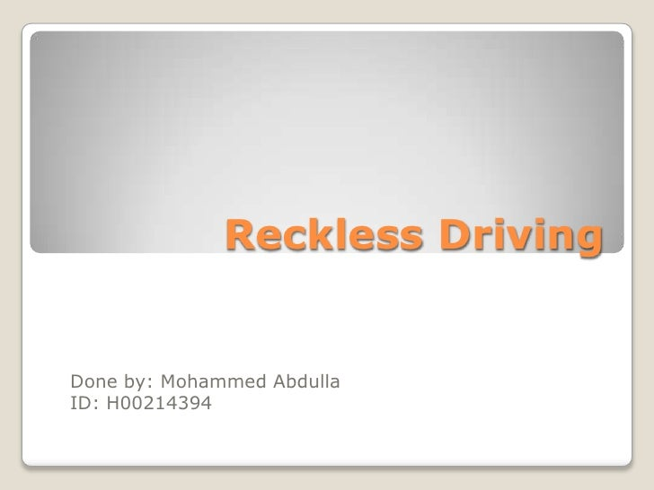 Reckless DrivingDone by: Mohammed AbdullaID: H00214394