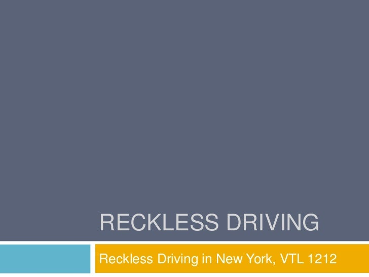 RECKLESS DRIVINGReckless Driving in New York, VTL 1212