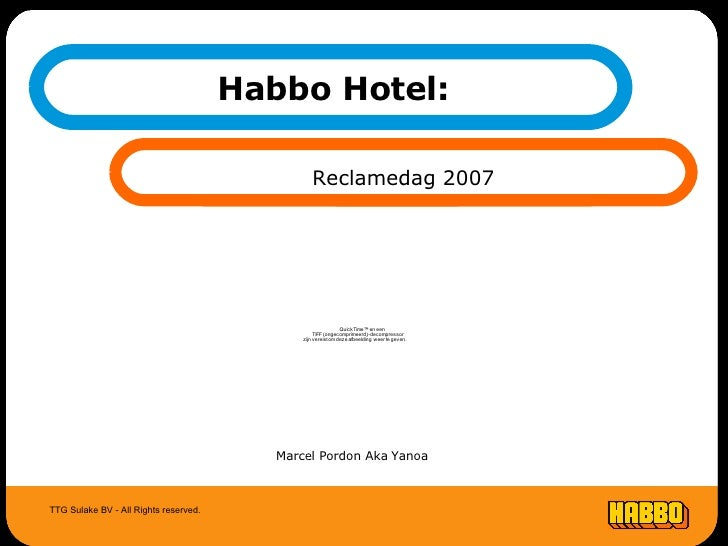 Habbo Hotel:  Reclamedag 2007 TTG Sulake BV - All Rights reserved. Marcel Pordon Aka Yanoa