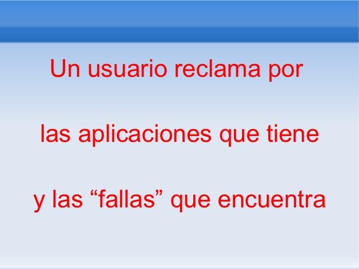 """Un usuario reclama por  las aplicaciones que tiene y las """"fallas"""" que encuentra"""