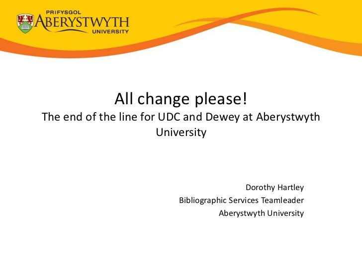 All change please!The end of the line for UDC and Dewey at Aberystwyth                       University                   ...