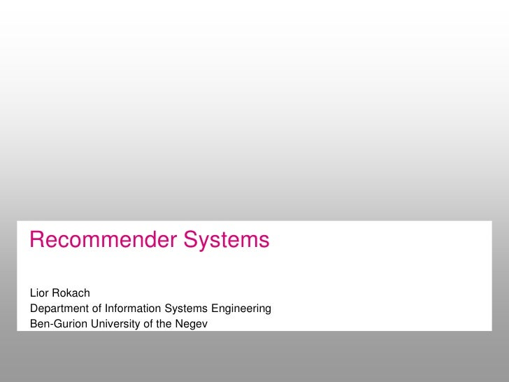 Recommender SystemsLior RokachDepartment of Information Systems EngineeringBen-Gurion University of the Negev
