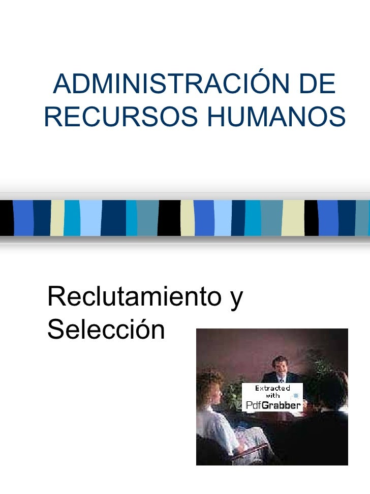 ADMINISTRACIÓN DE RECURSOS HUMANOS Reclutamiento y Selección