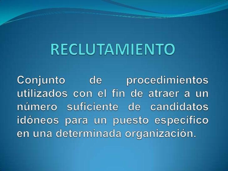 Proceso de reclutamiento Interno     El reclutamiento es interno cuando, al presentarse    determinada vacante, la empres...