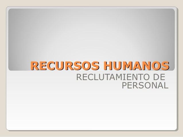 RECURSOS HUMANOS     RECLUTAMIENTO DE             PERSONAL
