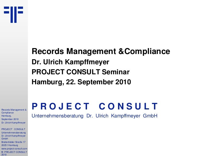 Records Management &Compliance<br />Dr. Ulrich Kampffmeyer<br />PROJECT CONSULT Seminar<br />Hamburg, 22. September 2010<b...