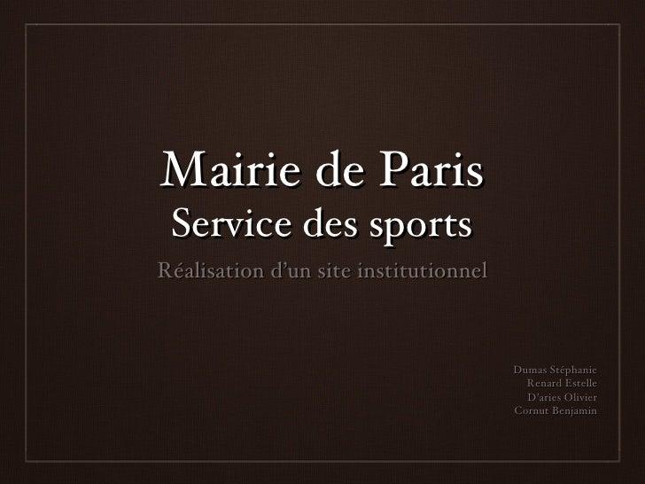 Mairie de Paris Service des sports <ul><li>Réalisation d'un site institutionnel </li></ul>Dumas Stéphanie Renard Estelle D...