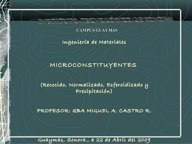 CAMPUS GUAYMAS        Ingeniería de Materiales    MICROCONSTITUYENTES(Recocido, Normalizado, Esferoidizado y             P...