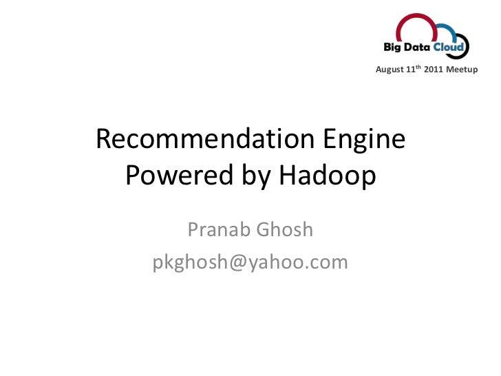 Recommendation Engine Powered by Hadoop<br />PranabGhosh<br />pkghosh@yahoo.com<br />August 11th 2011 Meetup<br />