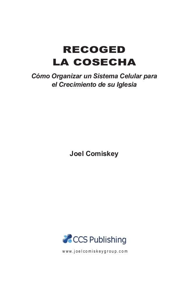 RECOGED LA COSECHA Cómo Organizar un Sistema Celular para el Crecimiento de su Iglesia Joel Comiskey w w w . j o e l c o m...