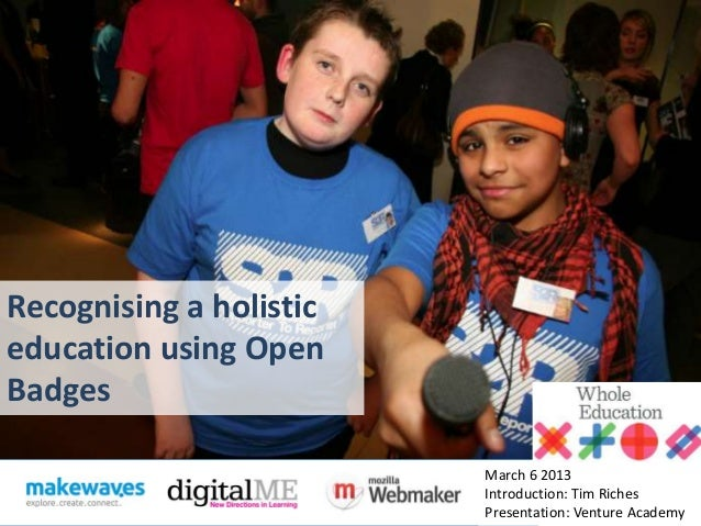 Recognising a holisticeducation using OpenBadges                         March 6 2013                         Introduction...