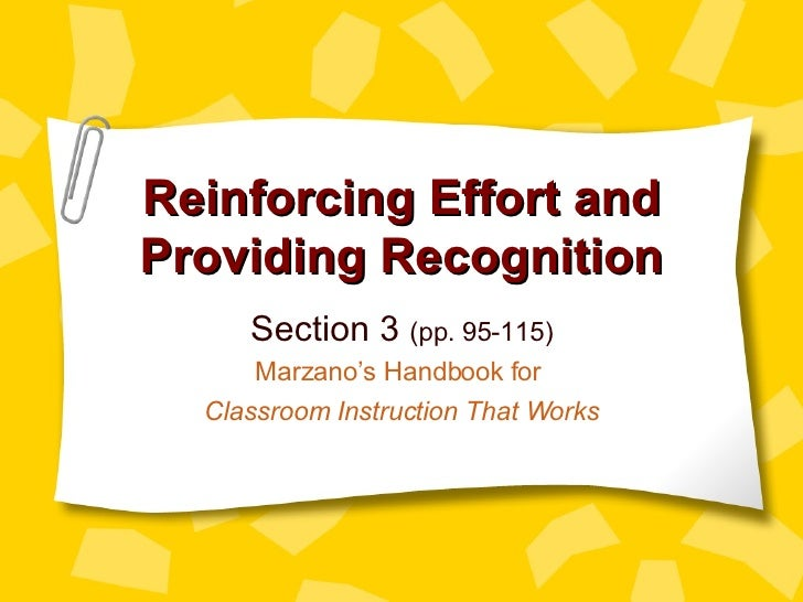 Reinforcing Effort and Providing Recognition Section 3  (pp. 95-115) Marzano's Handbook for  Classroom Instruction That Wo...