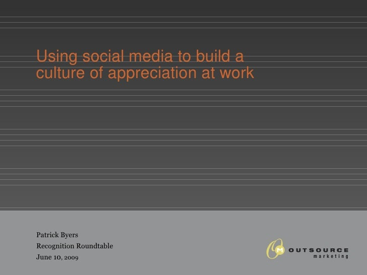 Using social media to build a  culture of appreciation at work Patrick Byers Recognition Roundtable June 10 , 2009