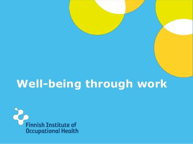 Well-being through work  © Finnish Institute of Occupational Health  –  www.ttl.fi