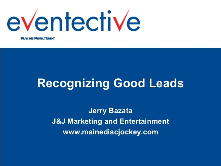 <ul><li>Recognizing Good Leads </li></ul><ul><li>Jerry Bazata </li></ul><ul><li>J&J Marketing and Entertainment </li></ul>...