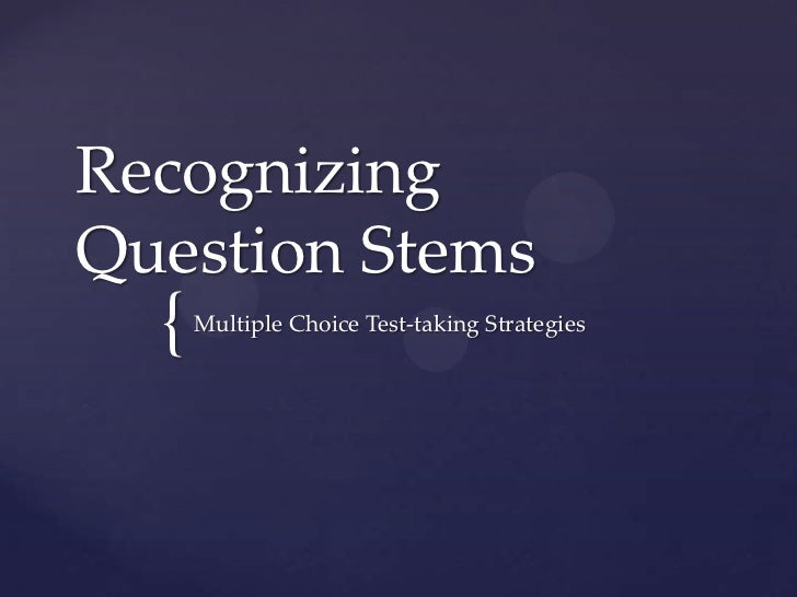 RecognizingQuestion Stems  {   Multiple Choice Test-taking Strategies
