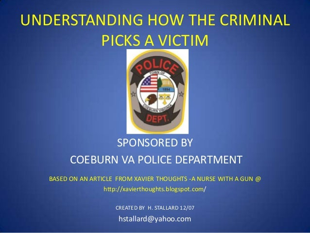 UNDERSTANDING HOW THE CRIMINAL PICKS A VICTIM  SPONSORED BY COEBURN VA POLICE DEPARTMENT BASED ON AN ARTICLE FROM XAVIER T...