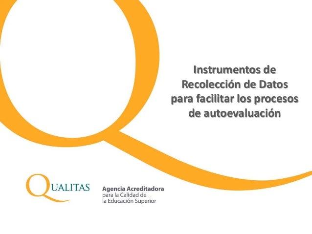 Instrumentos deRecolección de Datospara facilitar los procesosde autoevaluación