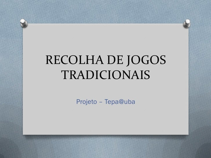 RECOLHA DE JOGOS  TRADICIONAIS    Projeto – Tepa@uba